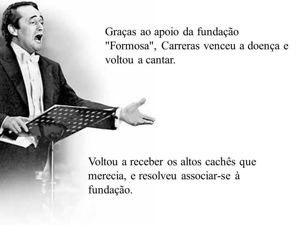 Graças ao apoio da fundação Formosa , Carreras venceu a doença e voltou a cantar.