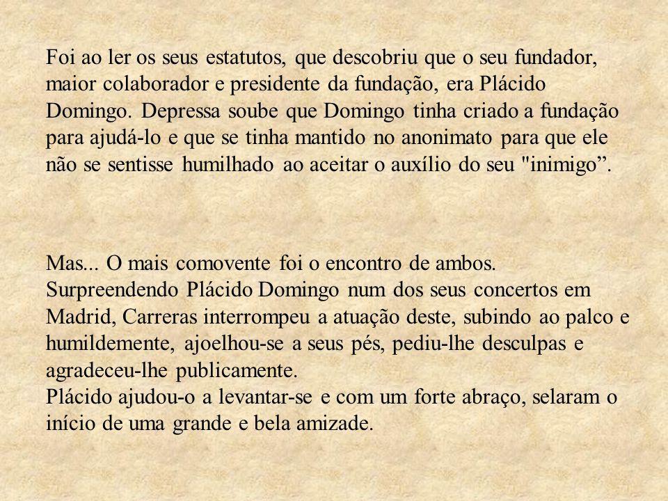 Foi ao ler os seus estatutos, que descobriu que o seu fundador, maior colaborador e presidente da fundação, era Plácido Domingo.