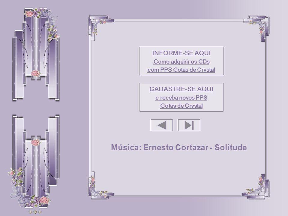 INFORME-SE AQUI Como adquirir os CDs com PPS Gotas de Crystal CADASTRE-SE AQUI e receba novos PPS Gotas de Crystal Música: Ernesto Cortazar - Solitude