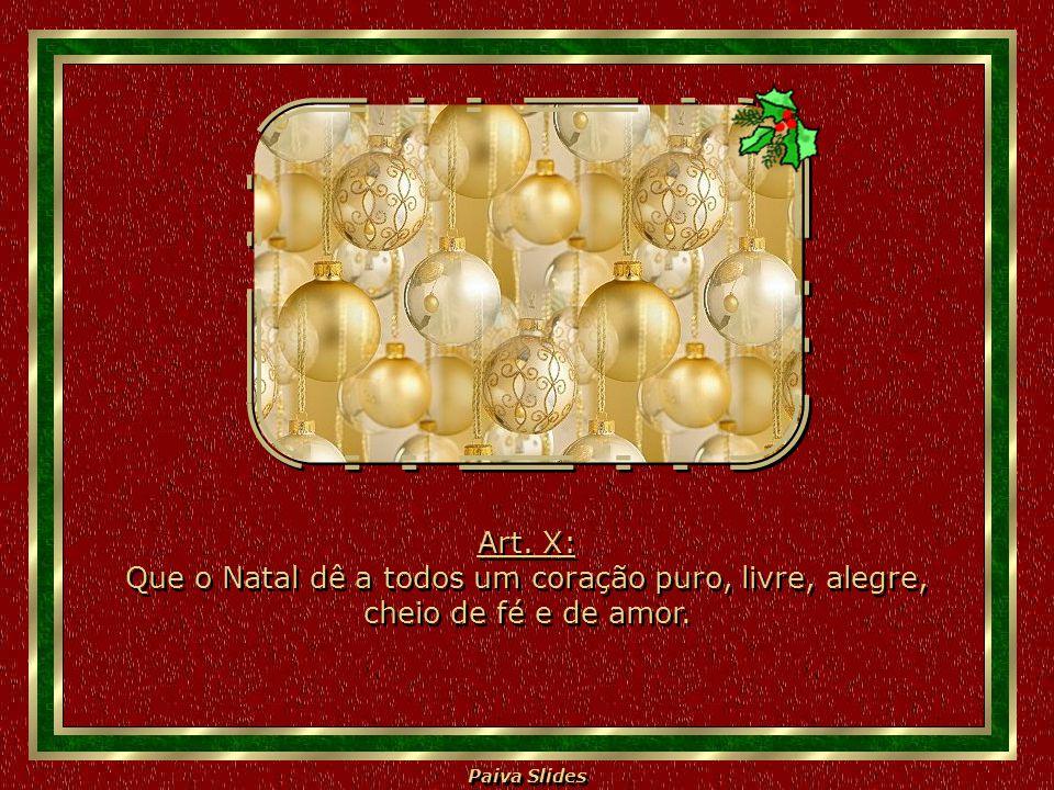 Paiva Slides Art. IX: Que o Natal não seja somente momento de festas e presentes. Art. IX: Que o Natal não seja somente momento de festas e presentes.