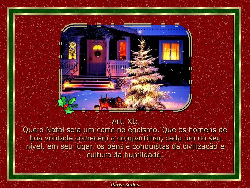 Paiva Slides Art. X: Que o Natal dê a todos um coração puro, livre, alegre, cheio de fé e de amor. Art. X: Que o Natal dê a todos um coração puro, liv