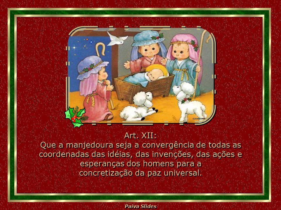 Paiva Slides Art. XI: Que o Natal seja um corte no egoísmo. Que os homens de boa vontade comecem a compartilhar, cada um no seu nível, em seu lugar, o