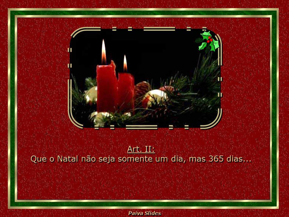 Paiva Slides Art.II: Que o Natal não seja somente um dia, mas 365 dias...