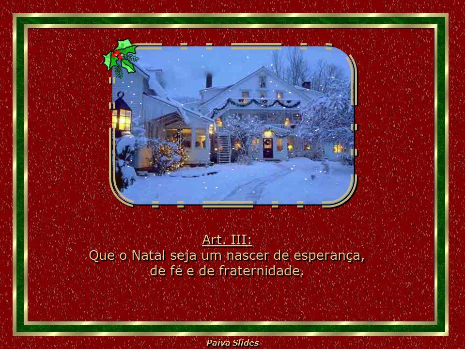 Paiva Slides Art.III: Que o Natal seja um nascer de esperança, de fé e de fraternidade.