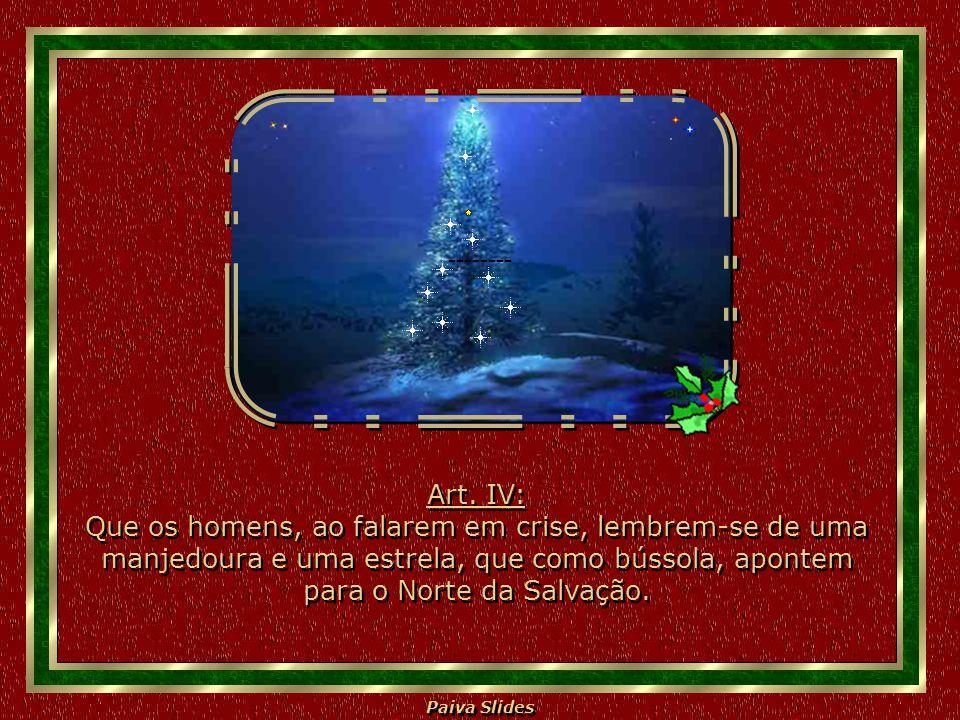 Paiva Slides Art. III: Que o Natal seja um nascer de esperança, de fé e de fraternidade. Art. III: Que o Natal seja um nascer de esperança, de fé e de