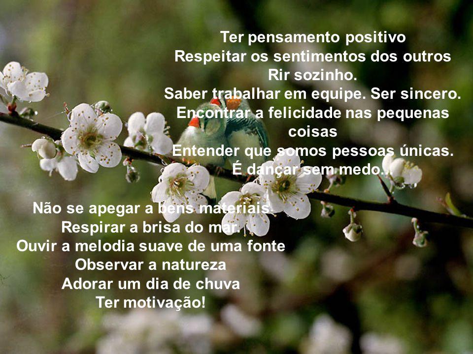 Ter pensamento positivo Respeitar os sentimentos dos outros Rir sozinho.
