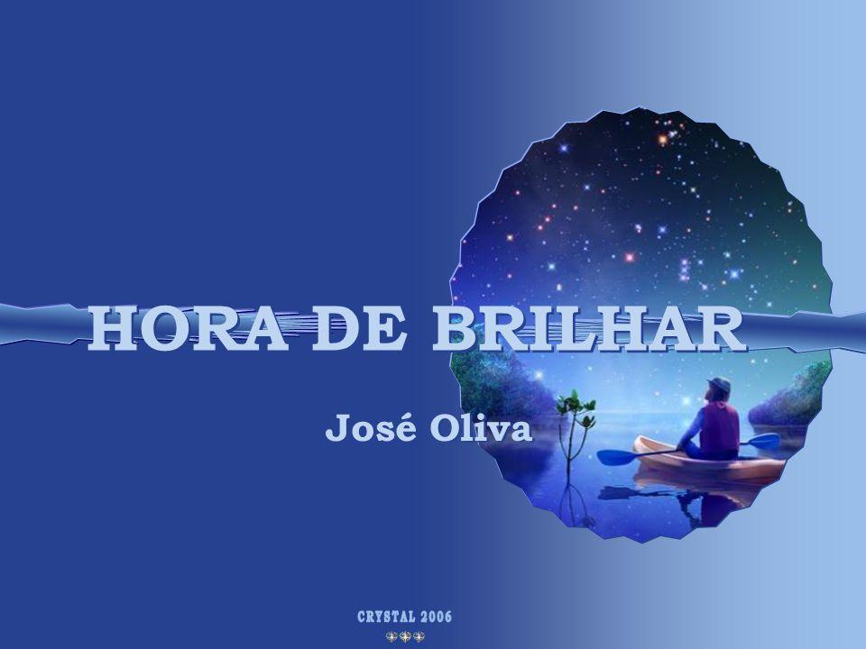 HORA DE BRILHAR José Oliva