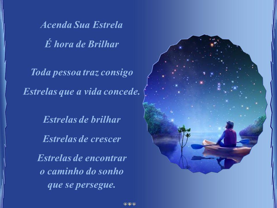 Acenda Sua Estrela É hora de Brilhar Toda pessoa traz consigo Estrelas que a vida concede.