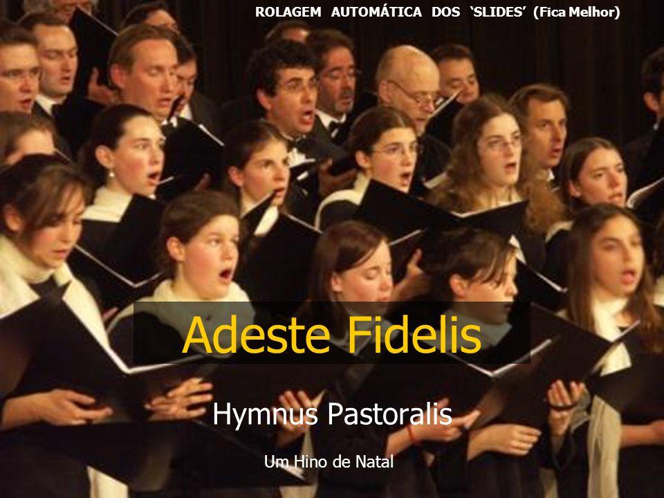 Adeste Fidelis Hymnus Pastoralis Um Hino de Natal ROLAGEM AUTOMÁTICA DOS SLIDES (Fica Melhor)