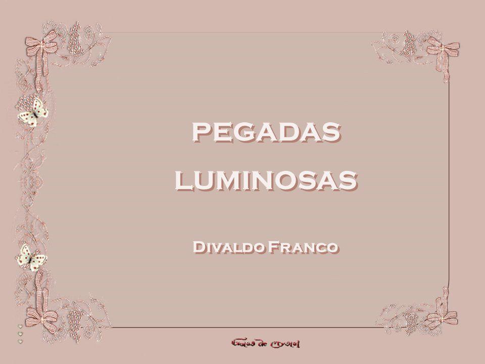 PEGADAS LUMINOSAS Divaldo Franco
