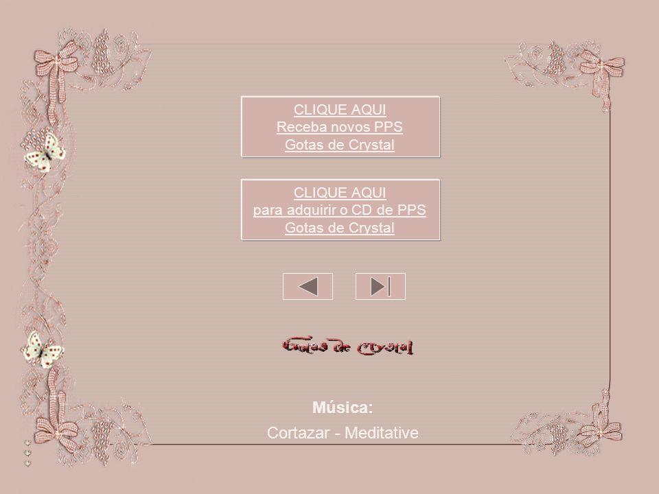 Música: Cortazar - Meditative CLIQUE AQUI para adquirir o CD de PPS Gotas de Crystal CLIQUE AQUI Receba novos PPS Gotas de Crystal Este PPS não tem senha de segurança, para que você possa estudar as animações e formatações.