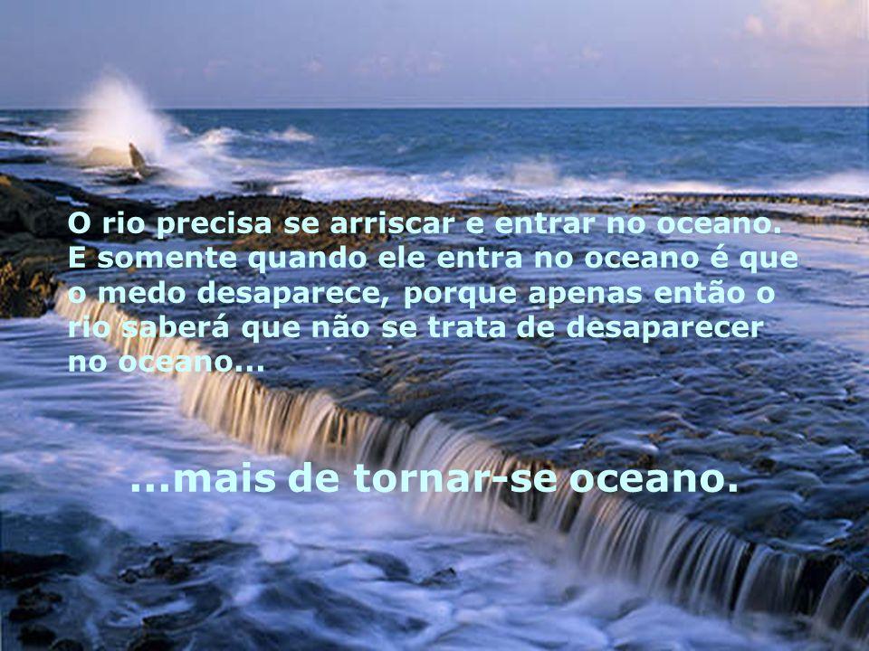 Mas não há outra maneira. O rio não pode voltar. Ninguém pode voltar. Voltar é impossível na existência. Você pode apenas ir em frente.