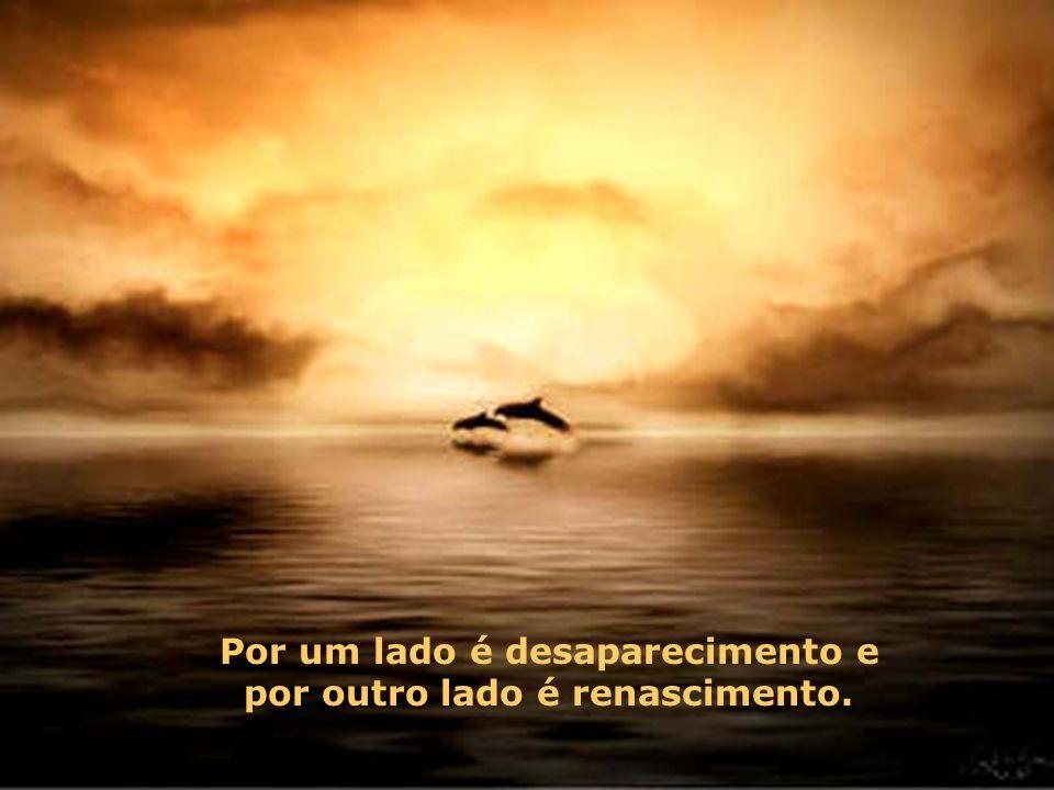 O rio precisa se arriscar e entrar no oceano. E somente quando ele entra no oceano é que o medo desaparece, porque apenas então o rio saberá que não s
