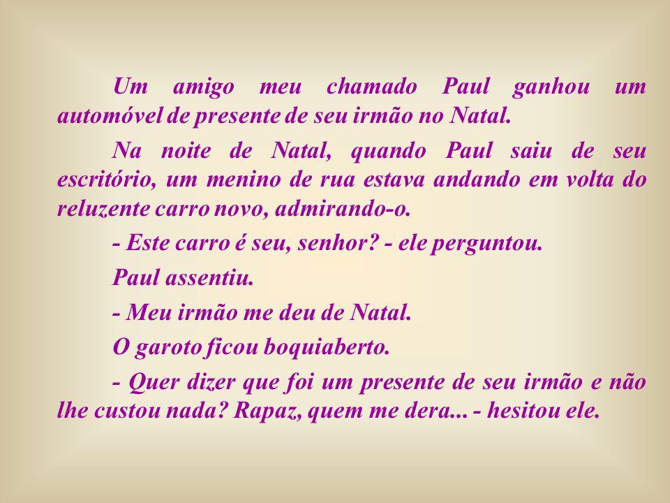 É claro que Paul sabia o que ele ia desejar.Ele ia desejar ter um irmão como aquele.