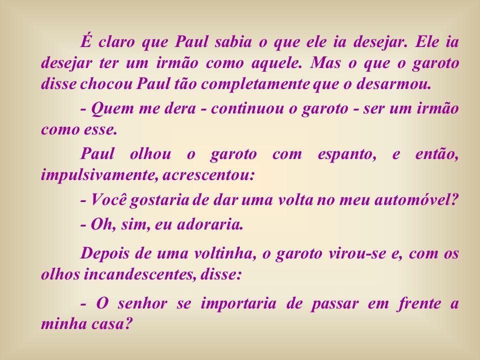 É claro que Paul sabia o que ele ia desejar. Ele ia desejar ter um irmão como aquele. Mas o que o garoto disse chocou Paul tão completamente que o des