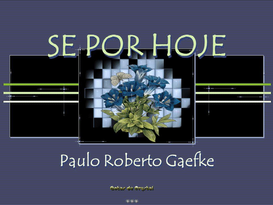 SE POR HOJE SE POR HOJE SE POR HOJE SE POR HOJE Paulo Roberto Gaefke Paulo Roberto Gaefke