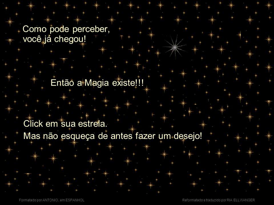 Formatado por ANTONIO, em ESPANHOL Reformatado e traduzido por RIA ELLWANGER Agora falta pouco para chegar ao lugar onde está a sua estrela. Cruze a p