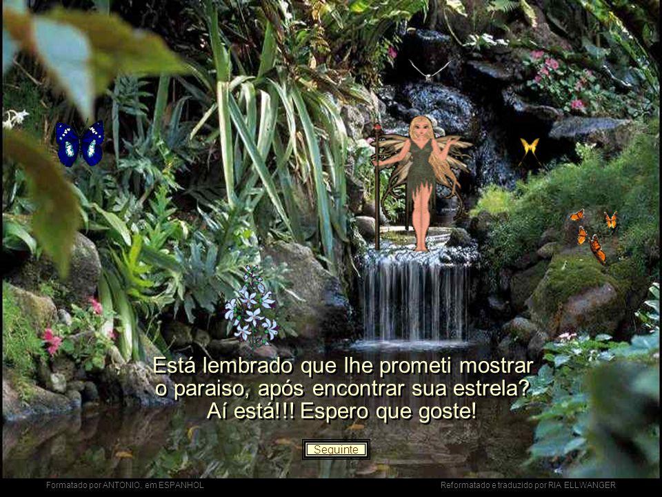 Formatado por ANTONIO, em ESPANHOL Reformatado e traduzido por RIA ELLWANGER Está lembrado que lhe prometi mostrar o paraiso, após encontrar sua estrela.