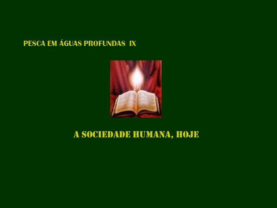 PESCA EM ÁGUAS PROFUNDAS IX A SOCIEDADE HUMANA, HOJE