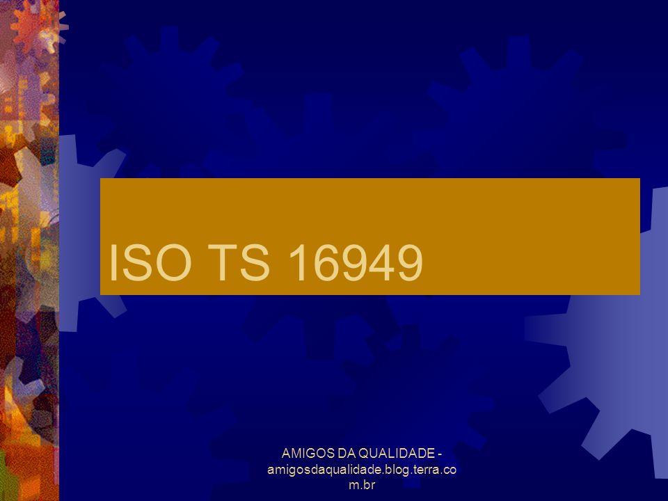 AMIGOS DA QUALIDADE - amigosdaqualidade.blog.terra.co m.br ISO TS 16949