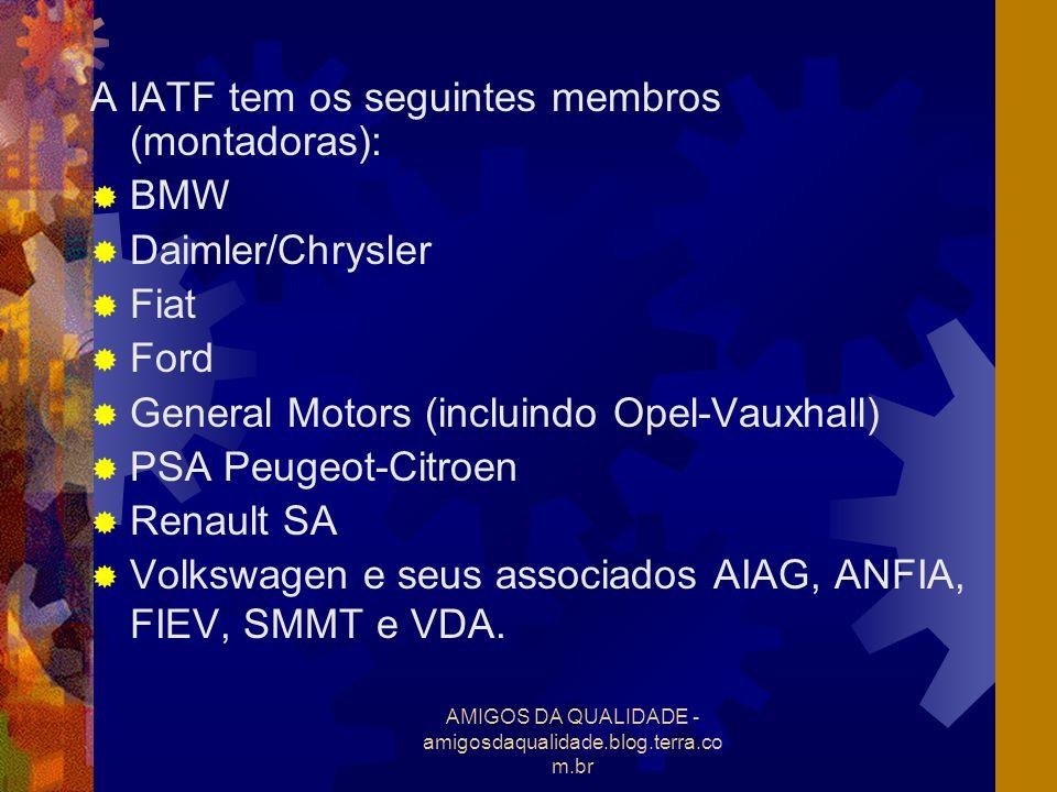 AMIGOS DA QUALIDADE - amigosdaqualidade.blog.terra.co m.br A IATF tem os seguintes membros (montadoras): BMW Daimler/Chrysler Fiat Ford General Motors