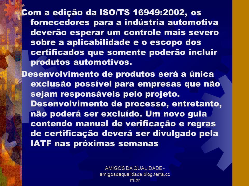 AMIGOS DA QUALIDADE - amigosdaqualidade.blog.terra.co m.br Com a edição da ISO/TS 16949:2002, os fornecedores para a indústria automotiva deverão espe