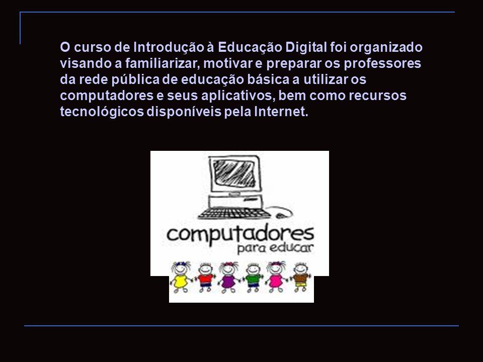 O curso de Introdução à Educação Digital foi organizado visando a familiarizar, motivar e preparar os professores da rede pública de educação básica a
