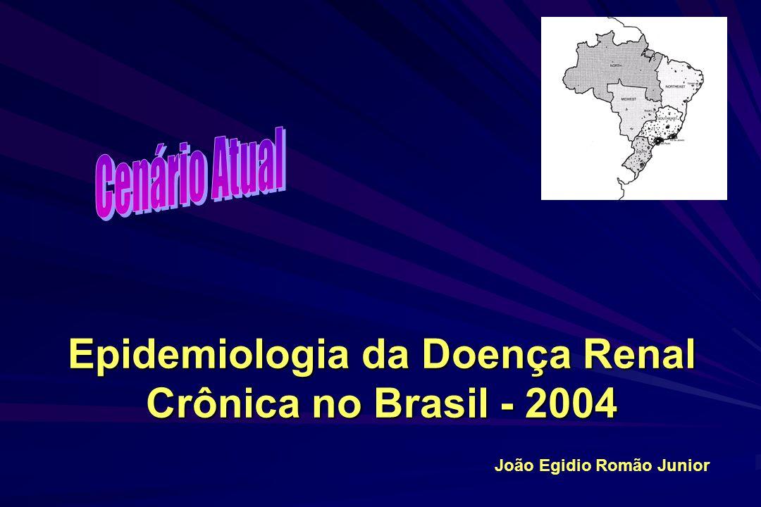 Epidemiologia da Doença Renal Crônica no Brasil - 2004 João Egidio Romão Junior