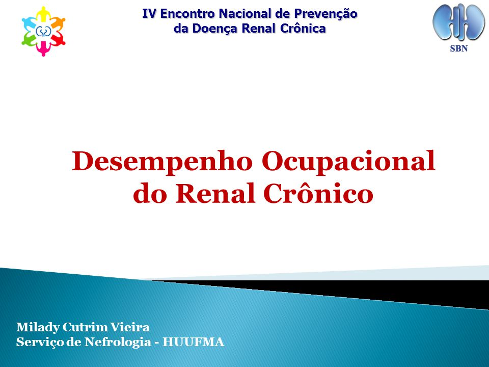 IV Encontro Nacional de Prevenção da Doença Renal Crônica Desempenho Ocupacional do Renal Crônico Milady Cutrim Vieira Serviço de Nefrologia - HUUFMA