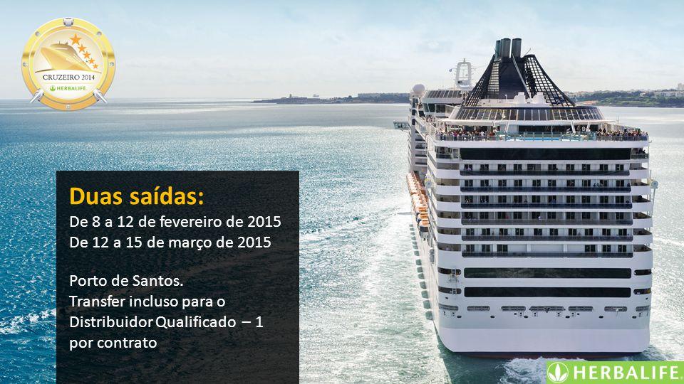 Duas saídas: De 8 a 12 de fevereiro de 2015 De 12 a 15 de março de 2015 Porto de Santos. Transfer incluso para o Distribuidor Qualificado – 1 por cont