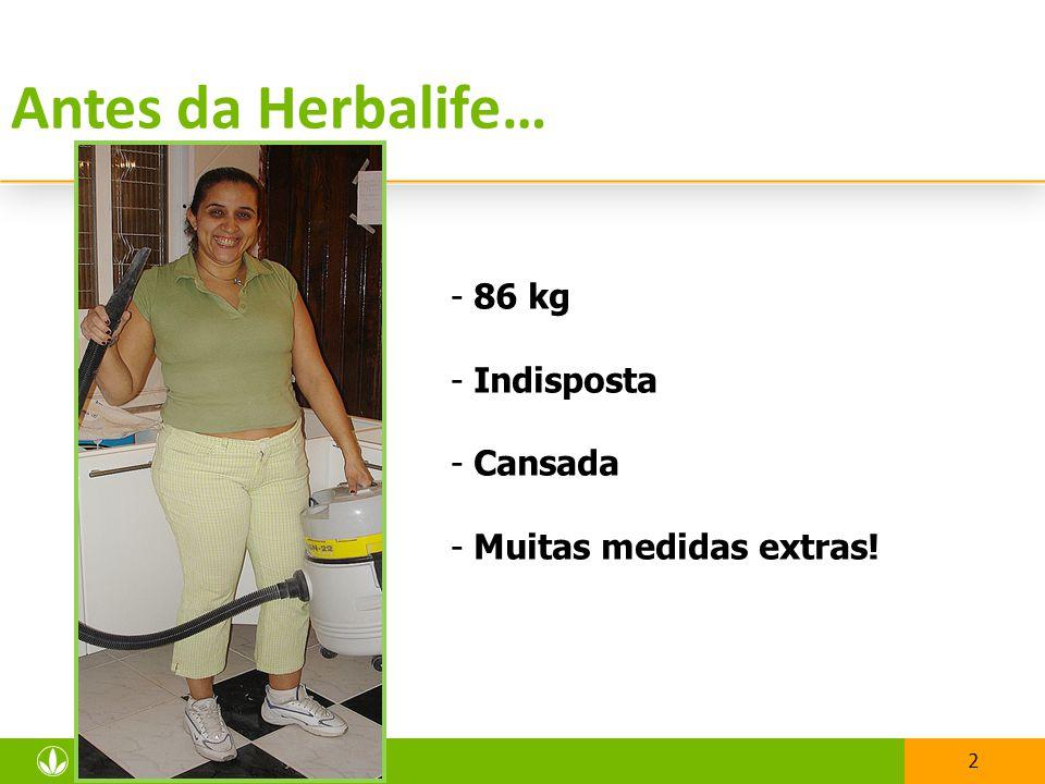 2 Antes da Herbalife… - 86 kg - Indisposta - Cansada - Muitas medidas extras!