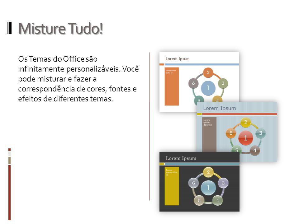 Misture Tudo! Os Temas do Office são infinitamente personalizáveis. Você pode misturar e fazer a correspondência de cores, fontes e efeitos de diferen