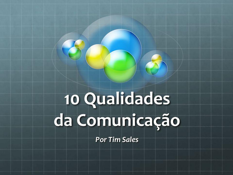 10 Qualidades da Comunicação Por Tim Sales