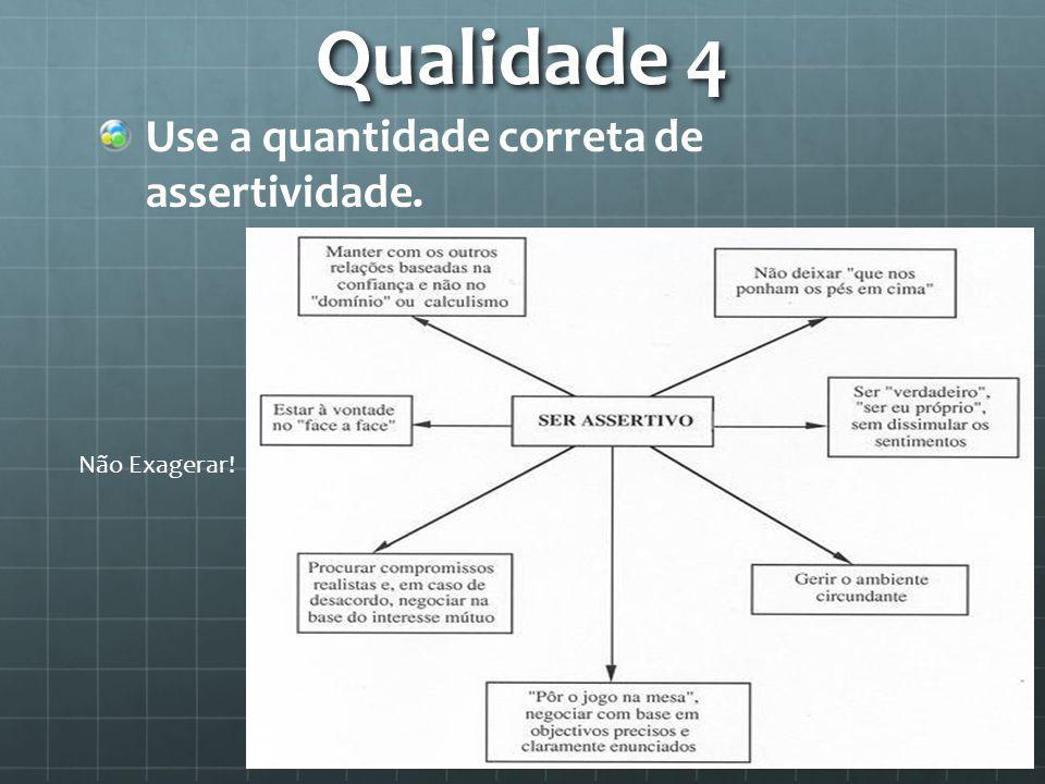 Qualidade 4 Use a quantidade correta de assertividade. Não Exagerar!