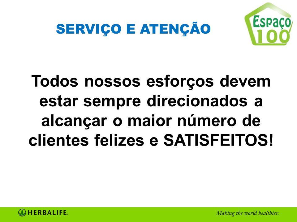 SERVIÇO E ATENÇÃO Todos nossos esforços devem estar sempre direcionados a alcançar o maior número de clientes felizes e SATISFEITOS!