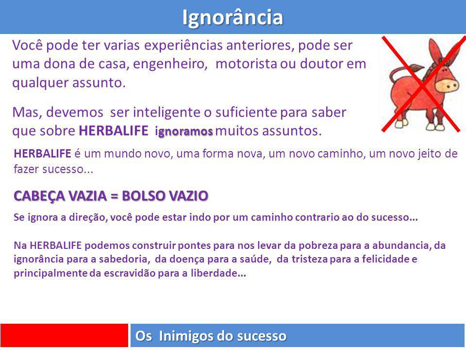 Ignorância Você pode ter varias experiências anteriores, pode ser uma dona de casa, engenheiro, motorista ou doutor em qualquer assunto. gnoramos Mas,