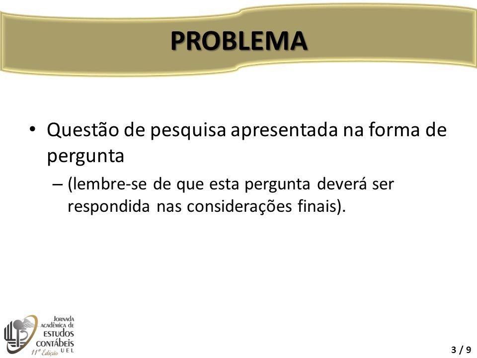 Questão de pesquisa apresentada na forma de pergunta – (lembre-se de que esta pergunta deverá ser respondida nas considerações finais). PROBLEMA 3 / 9
