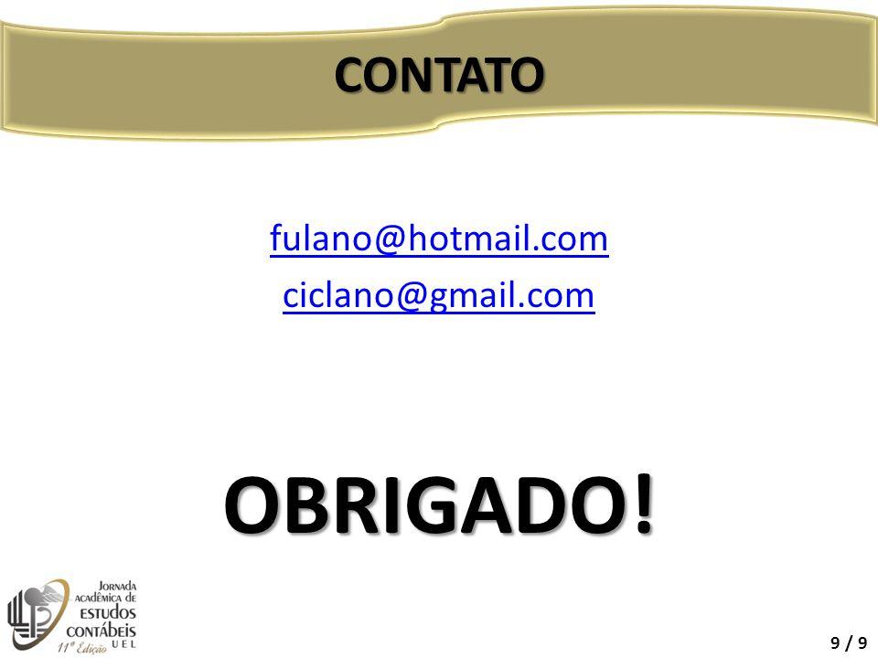 fulano@hotmail.com ciclano@gmail.comOBRIGADO! CONTATO 9 / 9