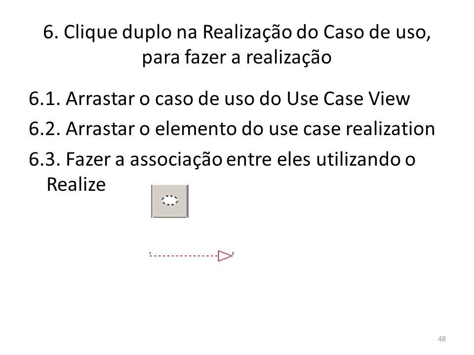6. Clique duplo na Realização do Caso de uso, para fazer a realização 6.1. Arrastar o caso de uso do Use Case View 6.2. Arrastar o elemento do use cas