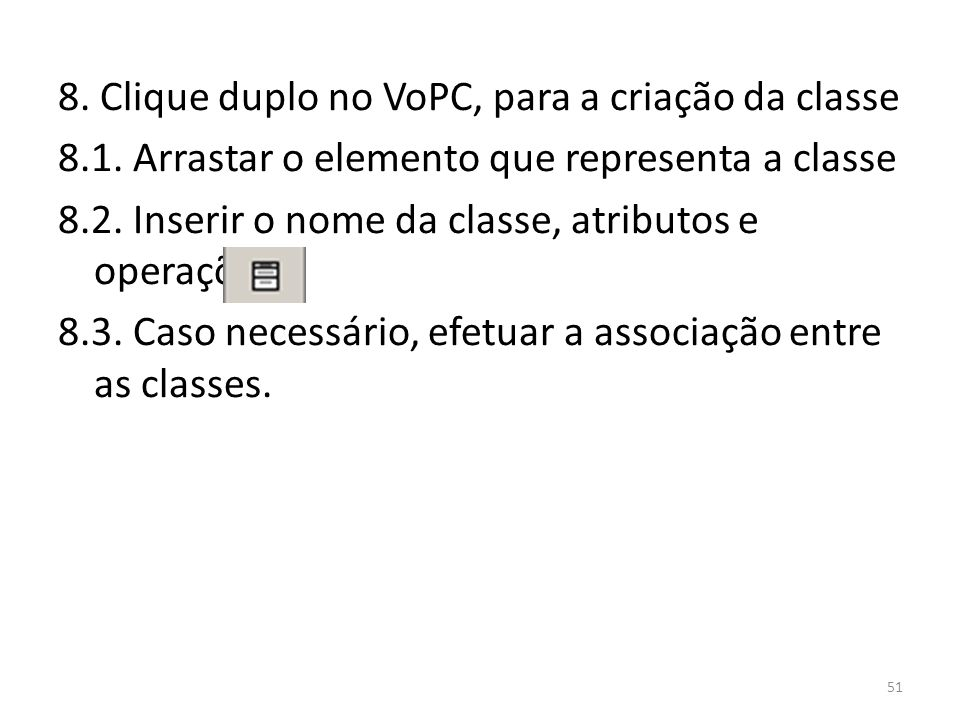 8. Clique duplo no VoPC, para a criação da classe 8.1. Arrastar o elemento que representa a classe 8.2. Inserir o nome da classe, atributos e operaçõe