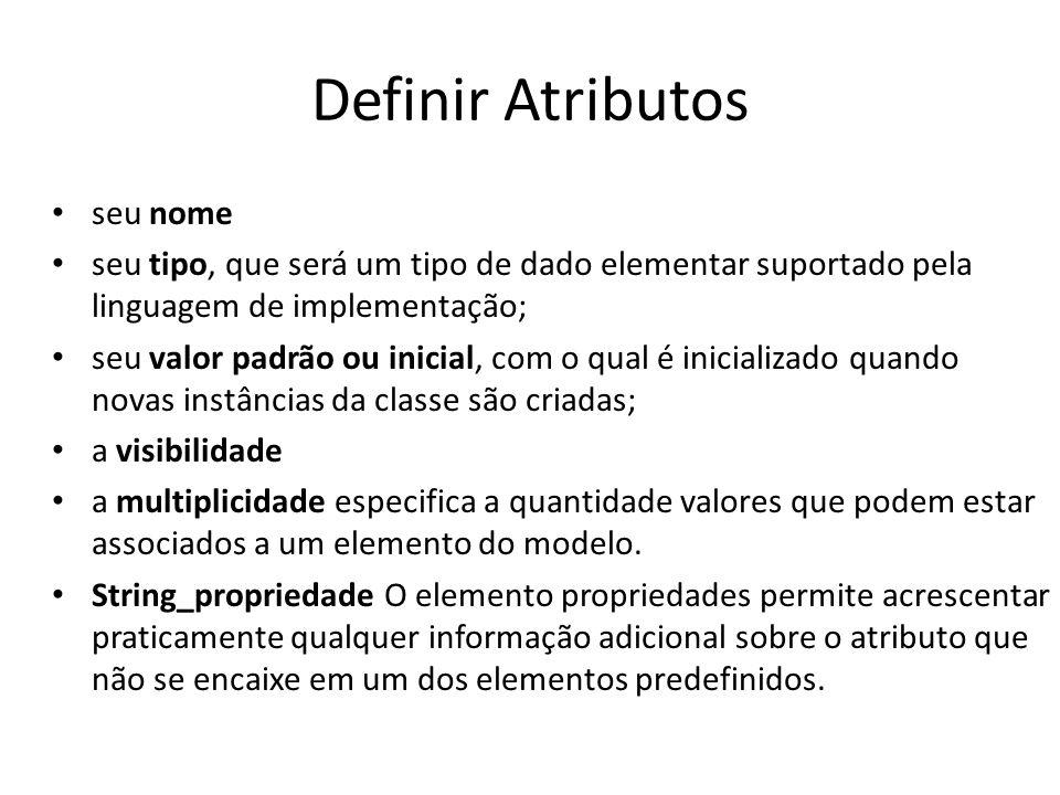 Definir Atributos seu nome seu tipo, que será um tipo de dado elementar suportado pela linguagem de implementação; seu valor padrão ou inicial, com o