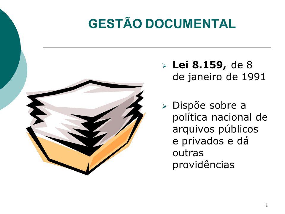 1 GESTÃO DOCUMENTAL Lei 8.159, de 8 de janeiro de 1991 Dispõe sobre a política nacional de arquivos públicos e privados e dá outras providências
