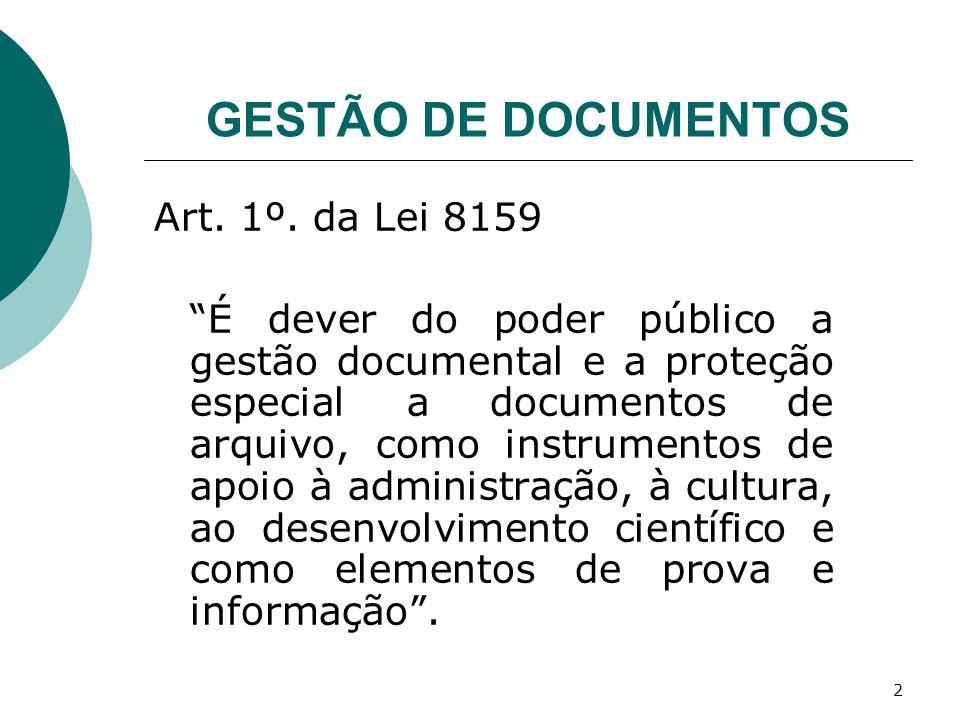2 GESTÃO DE DOCUMENTOS Art. 1º. da Lei 8159 É dever do poder público a gestão documental e a proteção especial a documentos de arquivo, como instrumen