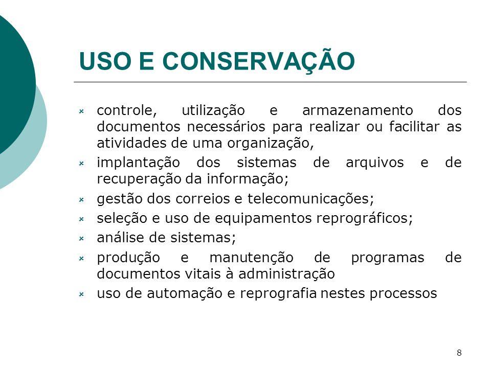 8 USO E CONSERVAÇÃO controle, utilização e armazenamento dos documentos necessários para realizar ou facilitar as atividades de uma organização, impla
