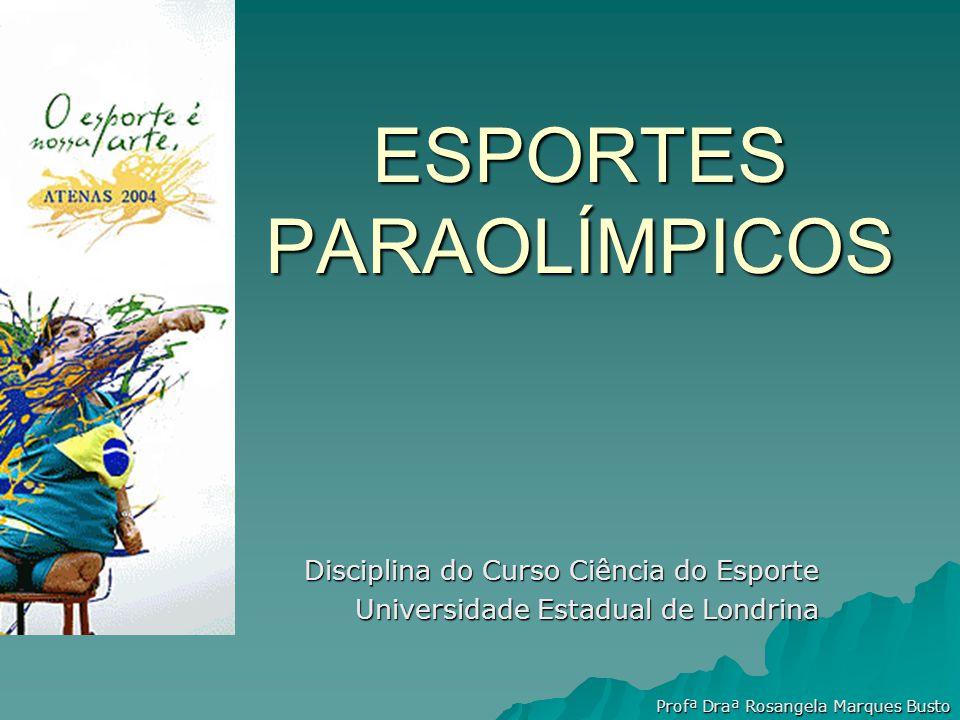 Profª Draª Rosangela Marques Busto ESPORTES PARAOLÍMPICOS Disciplina do Curso Ciência do Esporte Universidade Estadual de Londrina