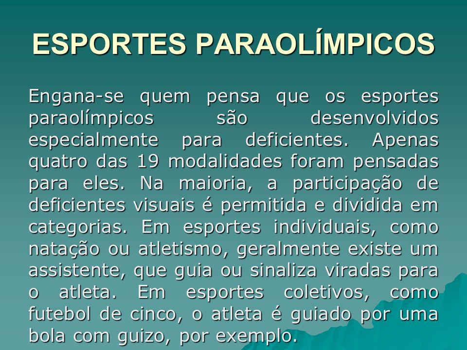ESPORTES PARAOLÍMPICOS Engana-se quem pensa que os esportes paraolímpicos são desenvolvidos especialmente para deficientes. Apenas quatro das 19 modal