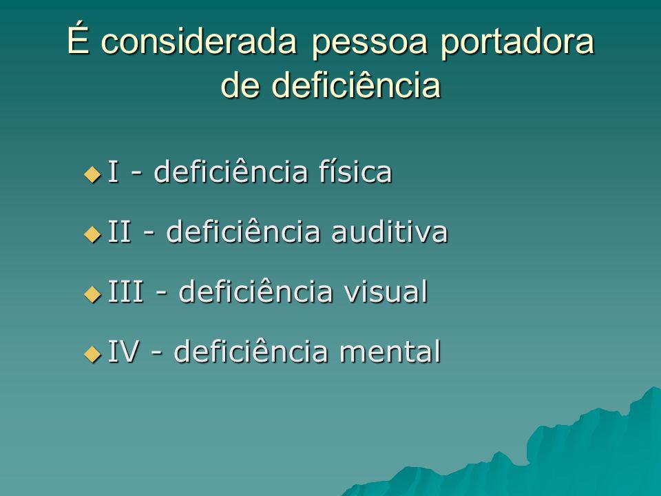 É considerada pessoa portadora de deficiência I - deficiência física I - deficiência física II - deficiência auditiva II - deficiência auditiva III -