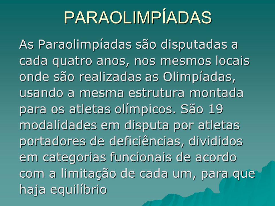 As Paraolimpíadas são disputadas a cada quatro anos, nos mesmos locais onde são realizadas as Olimpíadas, usando a mesma estrutura montada para os atl
