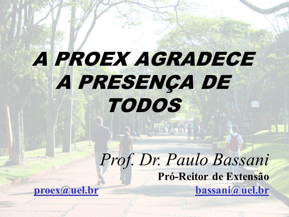 A PROEX AGRADECE A PRESENÇA DE TODOS Prof. Dr.