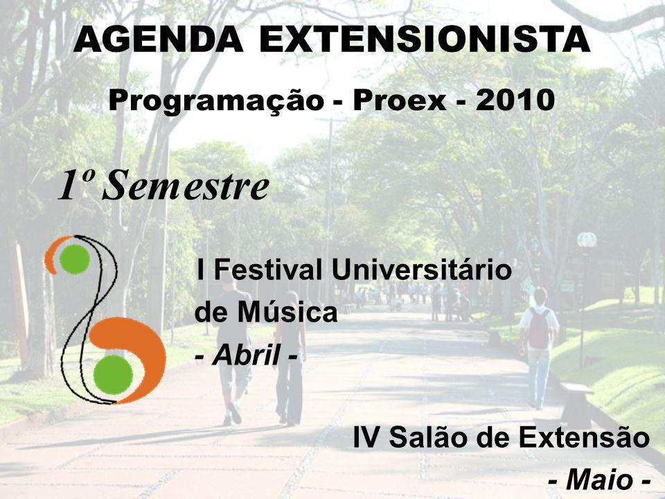 Programação - Proex - 2010 1º Semestre I Festival Universitário de Música - Abril - IV Salão de Extensão - Maio - AGENDA EXTENSIONISTA